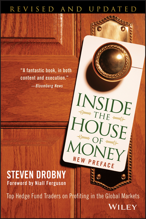 Steven Drobny Inside the House of Money. Top Hedge Fund Traders on Profiting in the Global Markets jared diamond the invisible hands top hedge fund traders on bubbles crashes and real money