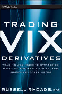 Russell  Rhoads - Trading VIX Derivatives. Trading and Hedging Strategies Using VIX Futures, Options, and Exchange Traded Notes