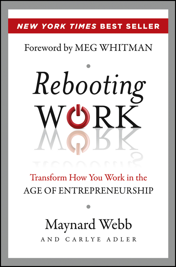 Carlye Adler Rebooting Work. Transform How You Work in the Age of Entrepreneurship ISBN: 9781118419526