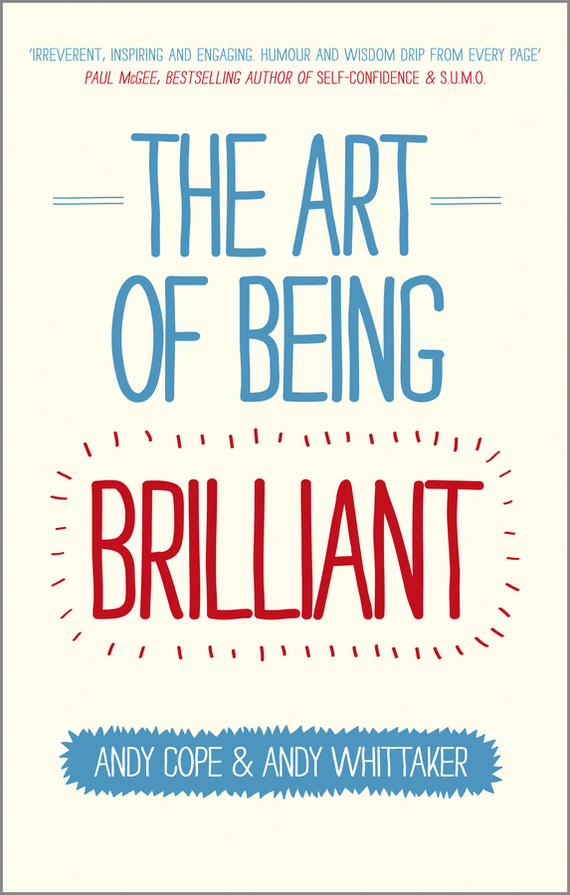 Andy Cope The Art of Being Brilliant. Transform Your Life by Doing What Works For You ISBN: 9780857083722 jon gordon the seed finding purpose and happiness in life and work