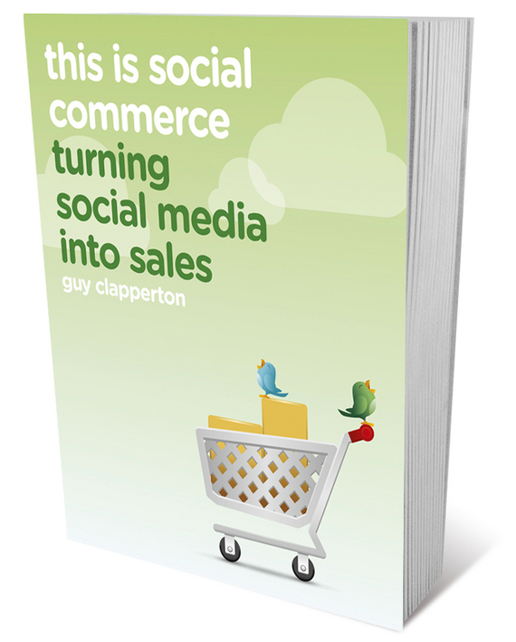Guy Clapperton This is Social Commerce. Turning Social Media into Sales mike proulx social tv how marketers can reach and engage audiences by connecting television to the web social media and mobile