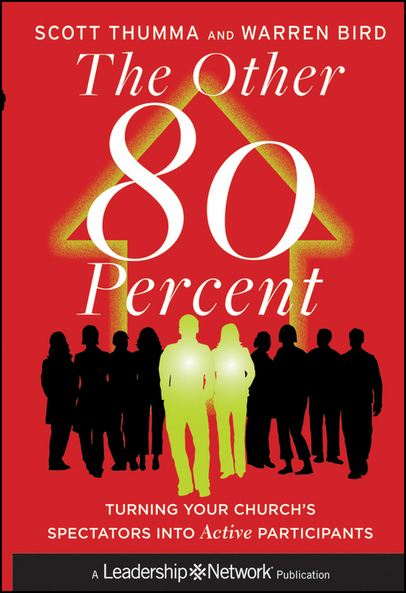 Warren Bird The Other 80 Percent. Turning Your Church's Spectators into Active Participants