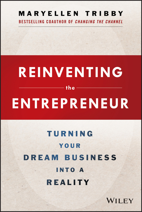 MaryEllen Tribby Reinventing the Entrepreneur. Turning Your Dream Business into a Reality