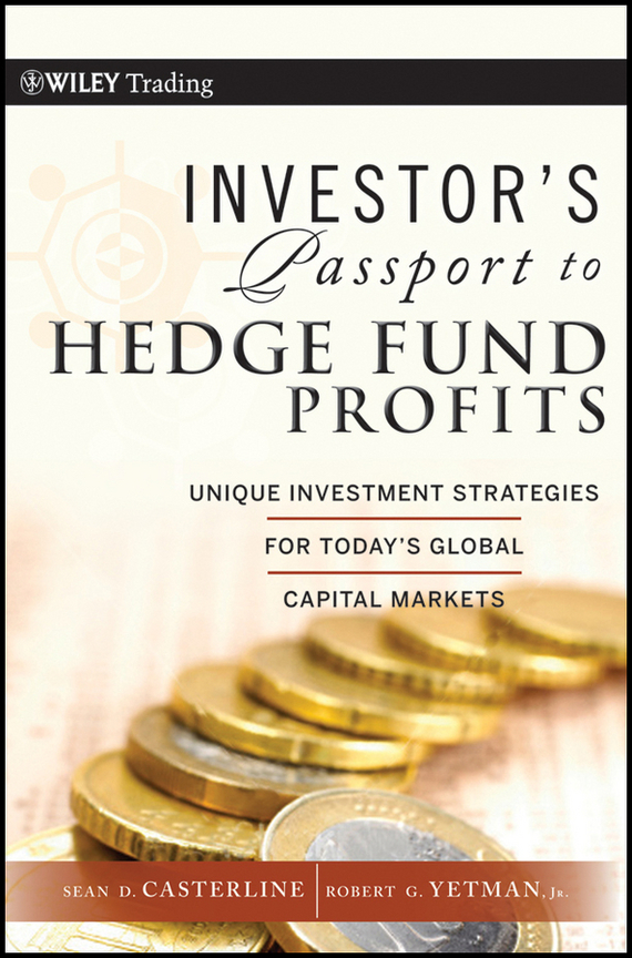 Sean Casterline D. Investor's Passport to Hedge Fund Profits. Unique Investment Strategies for Today's Global Capital Markets sean casterline d investor s passport to hedge fund profits unique investment strategies for today s global capital markets