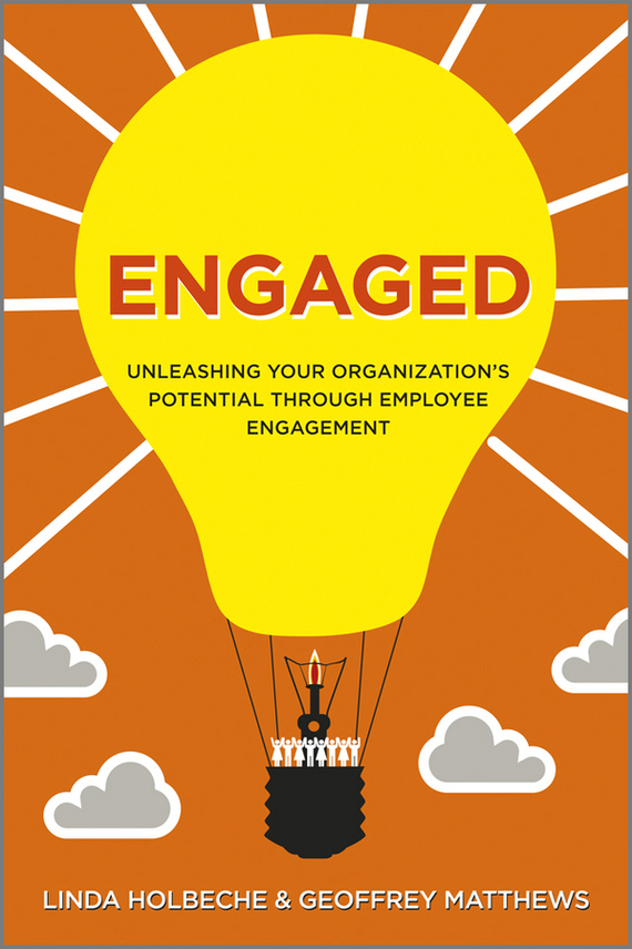 Linda  Holbeche Engaged. Unleashing Your Organization's Potential Through Employee Engagement technology based employee training and organizational performance