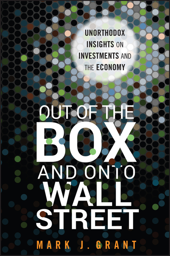 Mark Grant J. Out of the Box and onto Wall Street. Unorthodox Insights on Investments and the Economy майка print bar think outside the box
