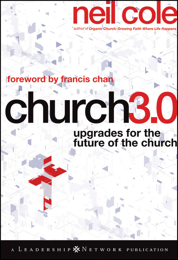 Neil Cole Church 3.0. Upgrades for the Future of the Church