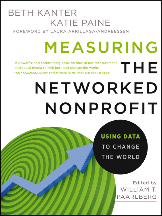 Beth  Kanter Measuring the Networked Nonprofit. Using Data to Change the World alison green managing to change the world the nonprofit manager s guide to getting results