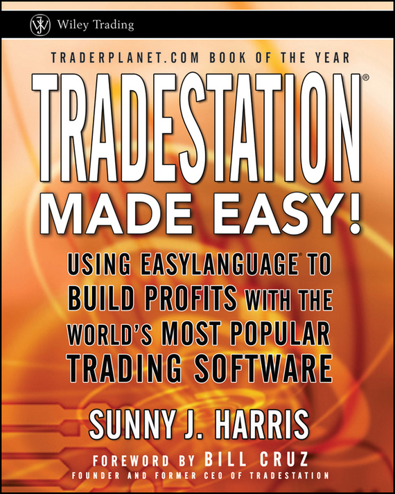 Sunny Harris J. TradeStation Made Easy!. Using EasyLanguage to Build Profits with the World's Most Popular Trading Software mandy archer kirsteen harris jones cookie and the secret sleepover