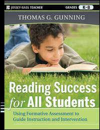 Thomas Gunning G. - Reading Success for All Students. Using Formative Assessment to Guide Instruction and Intervention