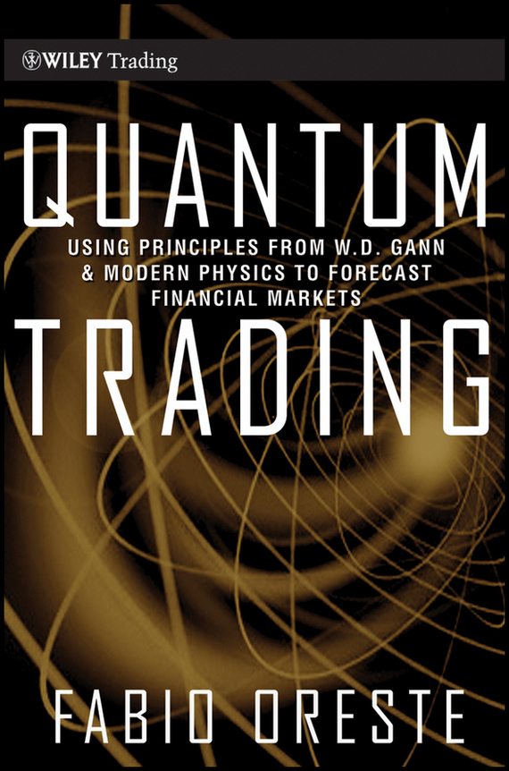 Fabio  Oreste Quantum Trading. Using Principles of Modern Physics to Forecast the Financial Markets steven holzner quantum physics workbook for dummies