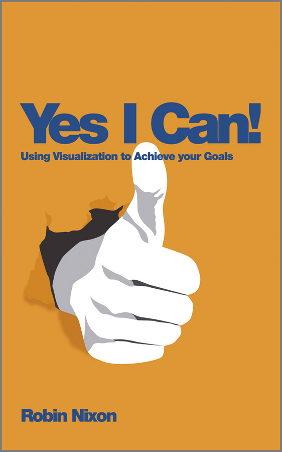 Robin Nixon Yes, I Can!. Using Visualization To Achieve Your Goals i found you