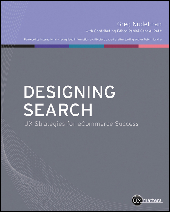 Greg Nudelman Designing Search. UX Strategies for eCommerce Success colin rule online dispute resolution for business b2b ecommerce consumer employment insurance and other commercial conflicts isbn 9780787967765