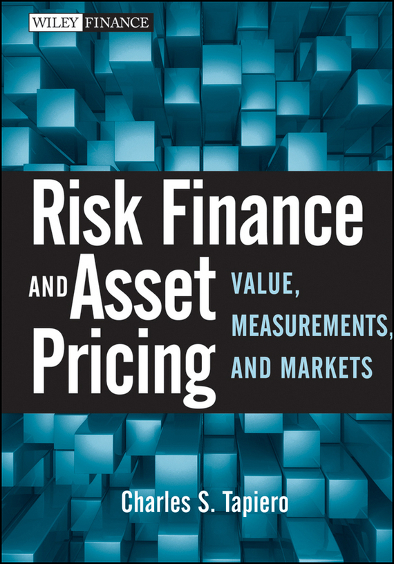Charles Tapiero S. Risk Finance and Asset Pricing. Value, Measurements, and Markets keith dickinson financial markets operations management