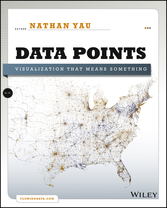 Nathan  Yau Data Points. Visualization That Means Something the head of kay s
