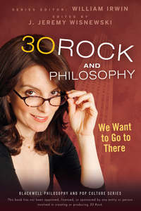 William  Irwin - 30 Rock and Philosophy. We Want to Go to There