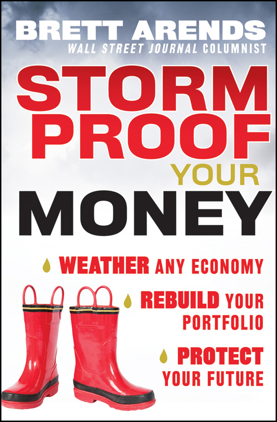 Brett  Arends Storm Proof Your Money. Weather Any Economy, Rebuild Your Portfolio, Protect Your Future your money the missing manual