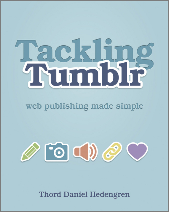 Thord Daniel Hedengren Tackling Tumblr. Web Publishing Made Simple blog