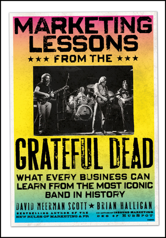Brian  Halligan Marketing Lessons from the Grateful Dead. What Every Business Can Learn from the Most Iconic Band in History grateful dead grateful dead wake up to find out nassau coliseum uniondale ny 3 29 90 5 lp