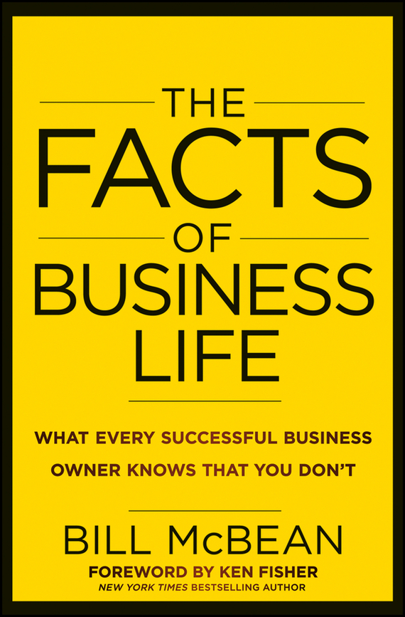Bill  McBean The Facts of Business Life. What Every Successful Business Owner Knows that You Don't jimmy evens equitable life payments bill