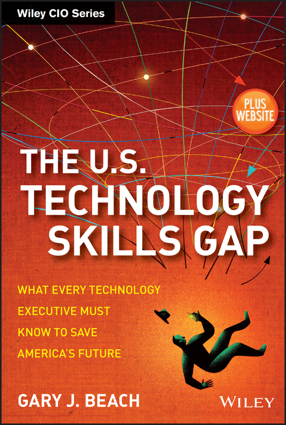 Gary Beach J. The U.S. Technology Skills Gap. What Every Technology Executive Must Know to Save America's Future cite marilou