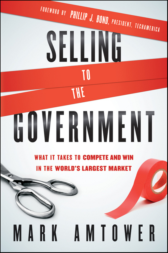 Mark Amtower Selling to the Government. What It Takes to Compete and Win in the World's Largest Market
