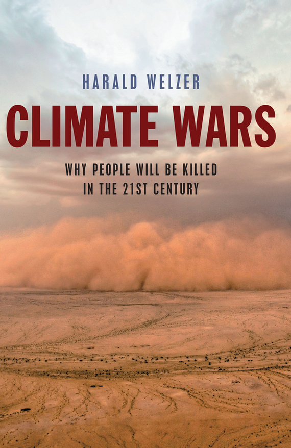 Harald Welzer Climate Wars. What People Will Be Killed For in the 21st Century ISBN: 9781509501618 livelihoods and water resources