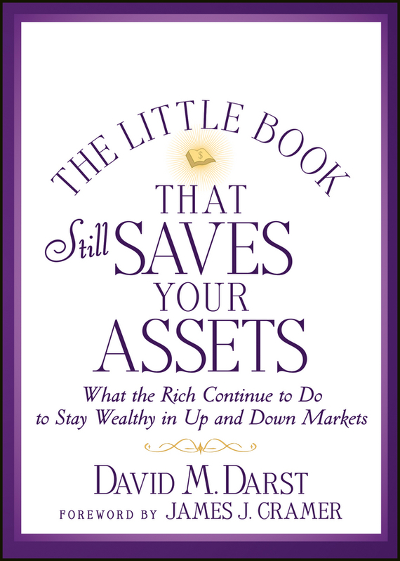 David M. Darst The Little Book that Still Saves Your Assets. What The Rich Continue to Do to Stay Wealthy in Up and Down Markets david buckham executive s guide to solvency ii