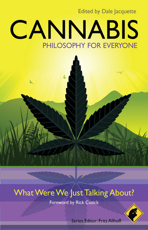 Dale  Jacquette Cannabis - Philosophy for Everyone. What Were We Just Talking About? dale l anderson the orchestra conductor s secret to health