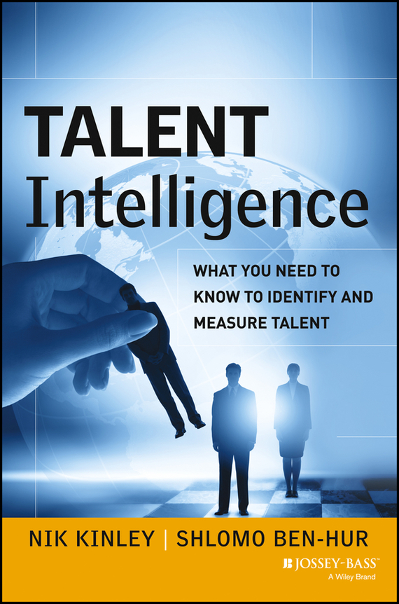 Nik  Kinley Talent Intelligence. What You Need to Know to Identify and Measure Talent nik by goergo w15100609585