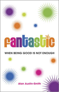 Alan  Austin-Smith - Fantastic. When Being Good is Not Enough