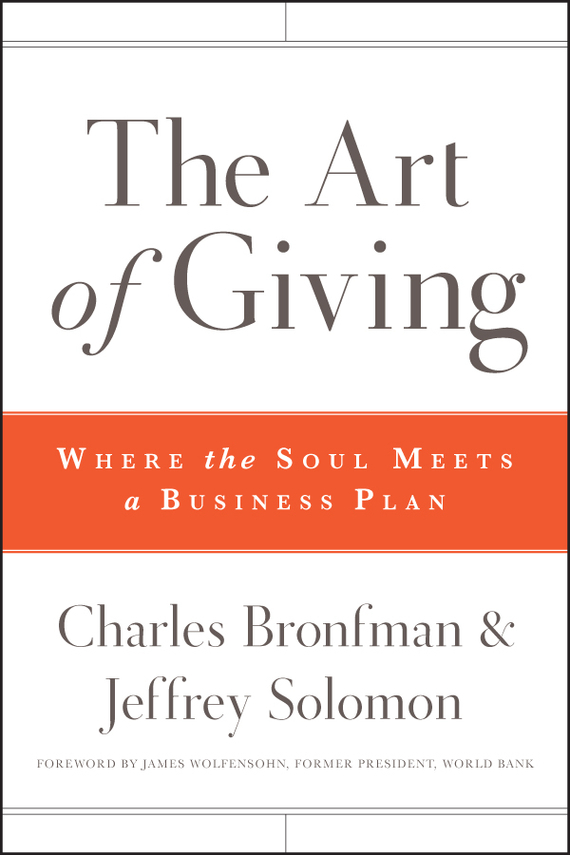 Charles  Bronfman The Art of Giving. Where the Soul Meets a Business Plan how to plan a wedding for a royal spy