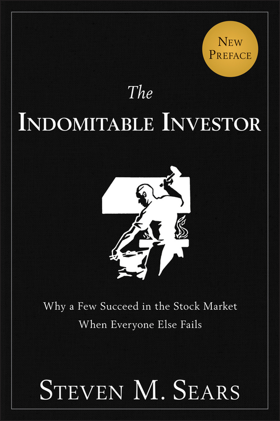 Steven Sears M. The Indomitable Investor. Why a Few Succeed in the Stock Market When Everyone Else Fails steven  johnson the it professional s