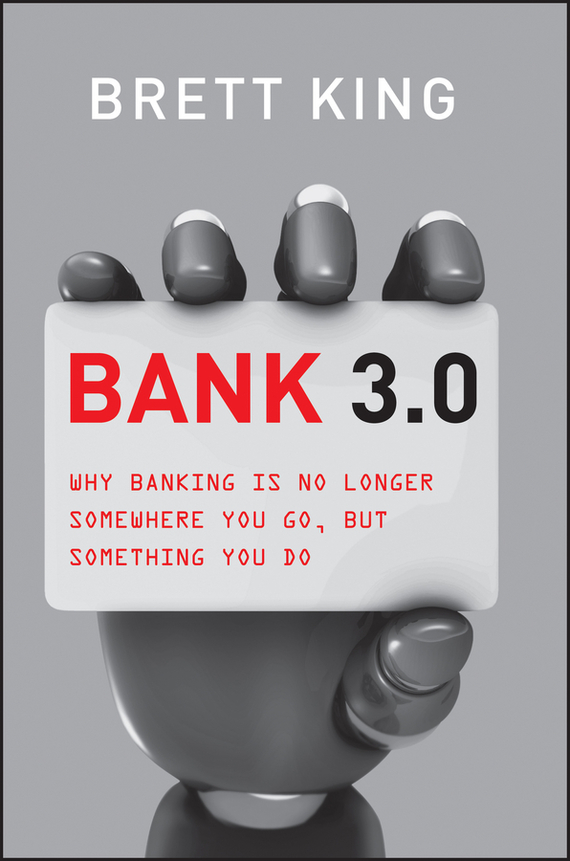 Brett King Bank 3.0. Why Banking Is No Longer Somewhere You Go But Something You Do banking behavior of islamic bank customers