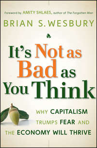Amity  Shlaes - It's Not as Bad as You Think. Why Capitalism Trumps Fear and the Economy Will Thrive