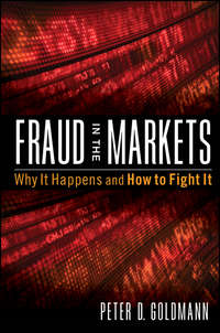 Peter  Goldmann - Fraud in the Markets. Why It Happens and How to Fight It