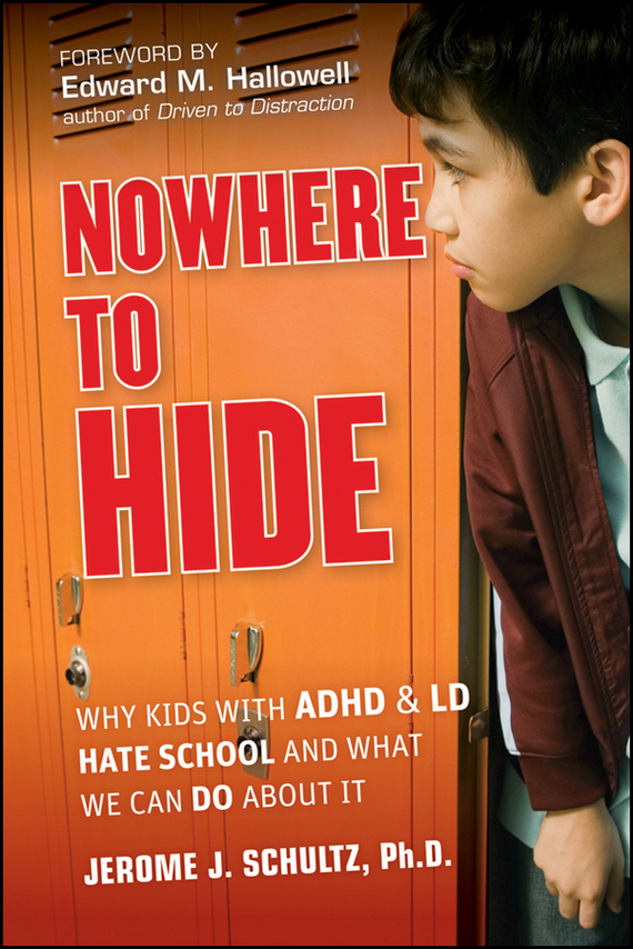 Edward Hallowell M. Nowhere to Hide. Why Kids with ADHD and LD Hate School and What We Can Do About It