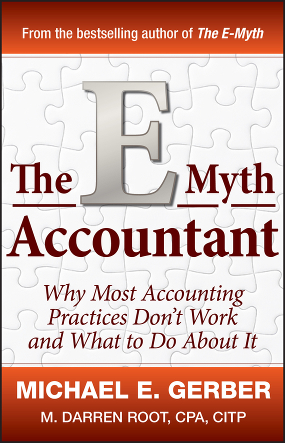Michael Gerber E. The E-Myth Accountant. Why Most Accounting Practices Don't Work and What to Do About It maryann karinch the most dangerous business book you ll ever read