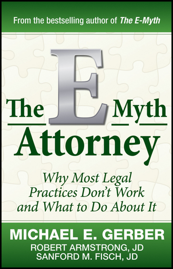 Michael Gerber E. The E-Myth Attorney. Why Most Legal Practices Don't Work and What to Do About It ayres law office software attorney s guide to selection 1991 supplement pr only