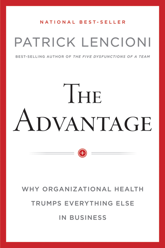 Patrick Lencioni M. The Advantage, Enhanced Edition. Why Organizational Health Trumps Everything Else In Business patrick reed took the 57 million hyundai tournament of