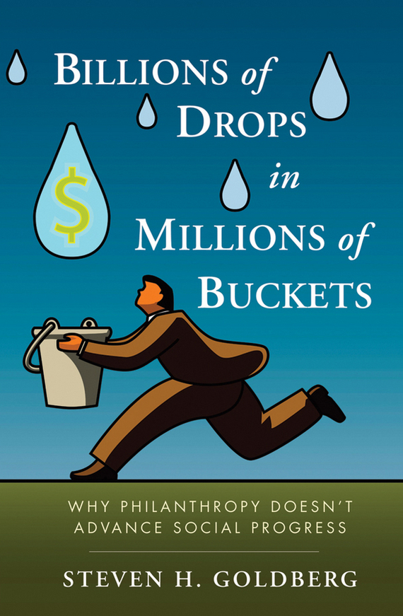 Steven Goldberg H. Billions of Drops in Millions of Buckets. Why Philanthropy Doesn't Advance Social Progress promoting social change in the arab gulf