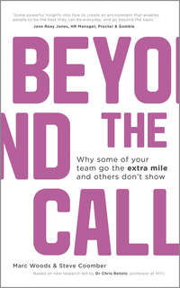 Marc  Woods - Beyond The Call. Why Some of Your Team Go the Extra Mile and Others Don't Show