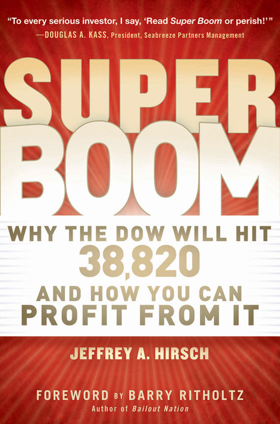 Barry  Ritholtz Super Boom. Why the Dow Jones Will Hit 38,820 and How You Can Profit From It richard herman t immigrant inc why immigrant entrepreneurs are driving the new economy and how they will save the american worker