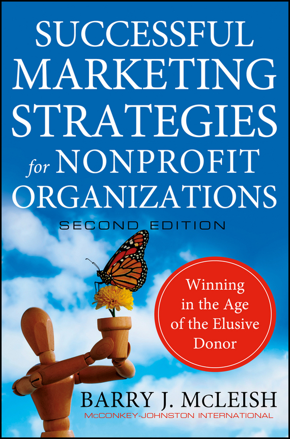 Barry McLeish J. Successful Marketing Strategies for Nonprofit Organizations. Winning in the Age of the Elusive Donor mark jeffery data driven marketing the 15 metrics everyone in marketing should know