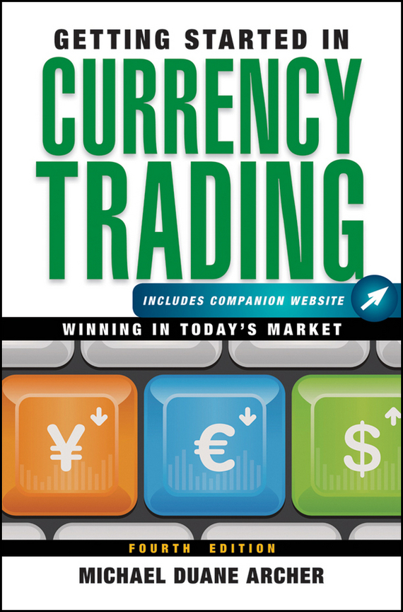 Michael Archer D. Getting Started in Currency Trading. Winning in Today's Market abe cofnas the forex trading course a self study guide to becoming a successful currency trader