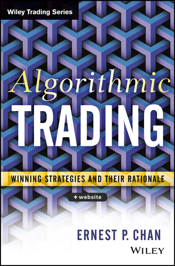 Ernie Chan Algorithmic Trading. Winning Strategies and Their Rationale srichander ramaswamy managing credit risk in corporate bond portfolios a practitioner s guide