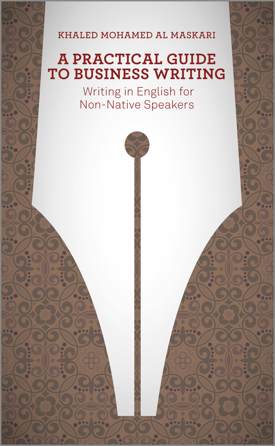 Khaled  Al-Maskari A Practical Guide To Business Writing. Writing In English For Non-Native Speakers