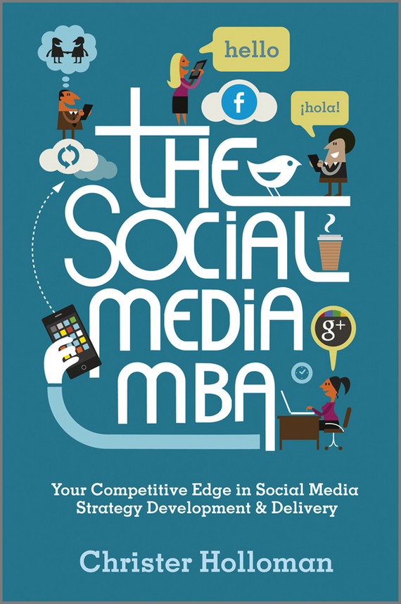 Christer  Holloman The Social Media MBA. Your Competitive Edge in Social Media Strategy Development and Delivery luckett o casey m the social organism a radical undestanding of social media to trasform your business and life