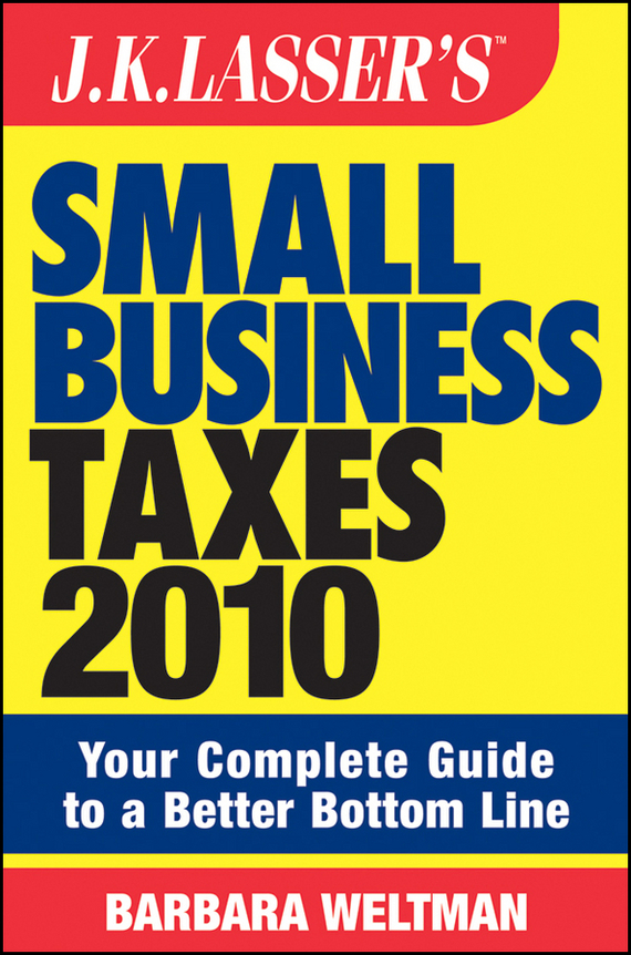Barbara Weltman JK Lasser's Small Business Taxes 2010. Your Complete Guide to a Better Bottom Line eric tyson small business taxes for dummies