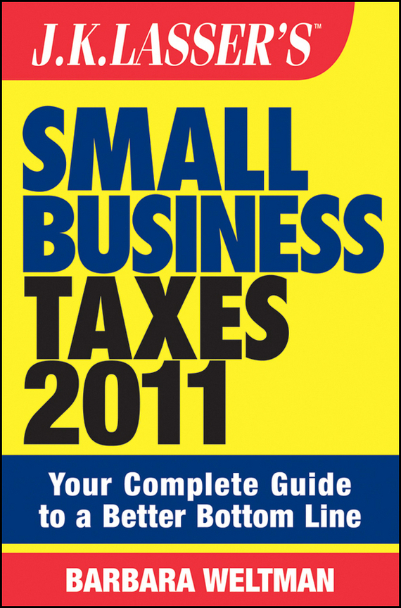 Barbara  Weltman J.K. Lasser's Small Business Taxes 2011. Your Complete Guide to a Better Bottom Line complete how to be a gardener